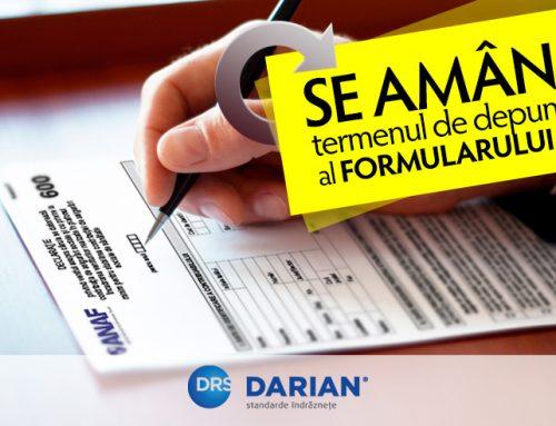Se amână termenul de depunere al formularului nr. 600